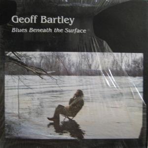 GEOFF BARTLEY - BLUES BENEATH THE SURFACE (1집)