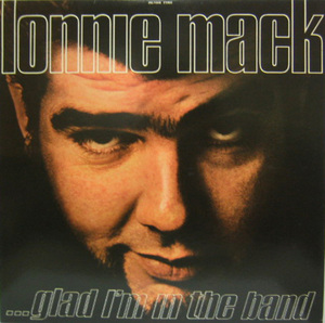 LONNIE MACK - Glad I,m in The Band