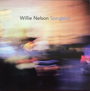 "WILLIE NELSON - SONGBIRD (""RARE LP RECORD PRODUCED BY RYAN ADAMS"")"