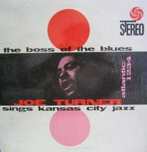 JOE TURNER SINGS KANSAS CITY JAZZ - The Boss Of The Blues
