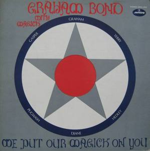 GRAHAM BOND - We Put Our Magick On You