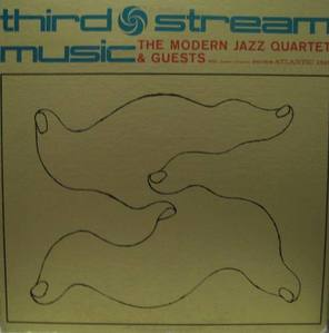 THE MODERN JAZZ QUARTET & GUESTS - Third Stream Music
