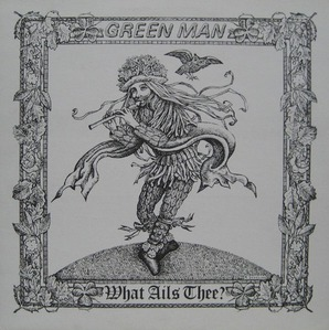 GREEN MAN - What Ails Thee?